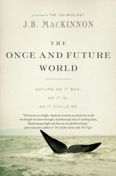 http://www.randomhouse.ca/books/219431/the-once-and-future-world-by-j-b-mackinnon